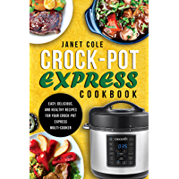 Crock-Pot Express Cookbook: Easy, Delicious, and Healthy Recipes for Your Crock-Pot Express Multi-Cooker (English Edition)