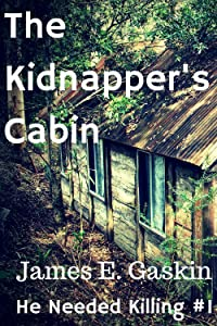 The Kidnapper's Cabin: Extreme Arbitration #1: Book #1 of the He Needed Killing series