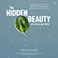 The Hidden Beauty of the Microscopic World: What the tiniest forms of life can tells us about existence and our place in…