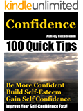 Confidence: How To Be More Confident, Build Self-Esteem And Gain Self-Confidence Fast (Self-Confidence, Building Self-Esteem Book 1)