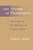 The System of Professions: An Essay on the Division of Expert Labor