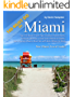 Top 100 Miami Travel Tips: Outdoor Adventures, Festival Calendar, Local Food, Historical Sights, Non-Touristy Places, Must Do with Kids, Where to Shop (New Miami Travel Guide!) (English Edition)