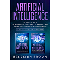 Artificial Intelligence: 2 Books In 1:The Beginner's Guide to Data Science, Data Analytics, Deep Learning, Machine Learning, Mining, Deep Medicine. The ... of the Future Today! (English Edition)