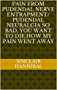 PAIN FROM PUDENDAL NERVE ENTRAPMENT/ PUDENDAL NEURALGIA SO BAD, YOU WANT TO DIE:How My Pain Went Away (English Edition)