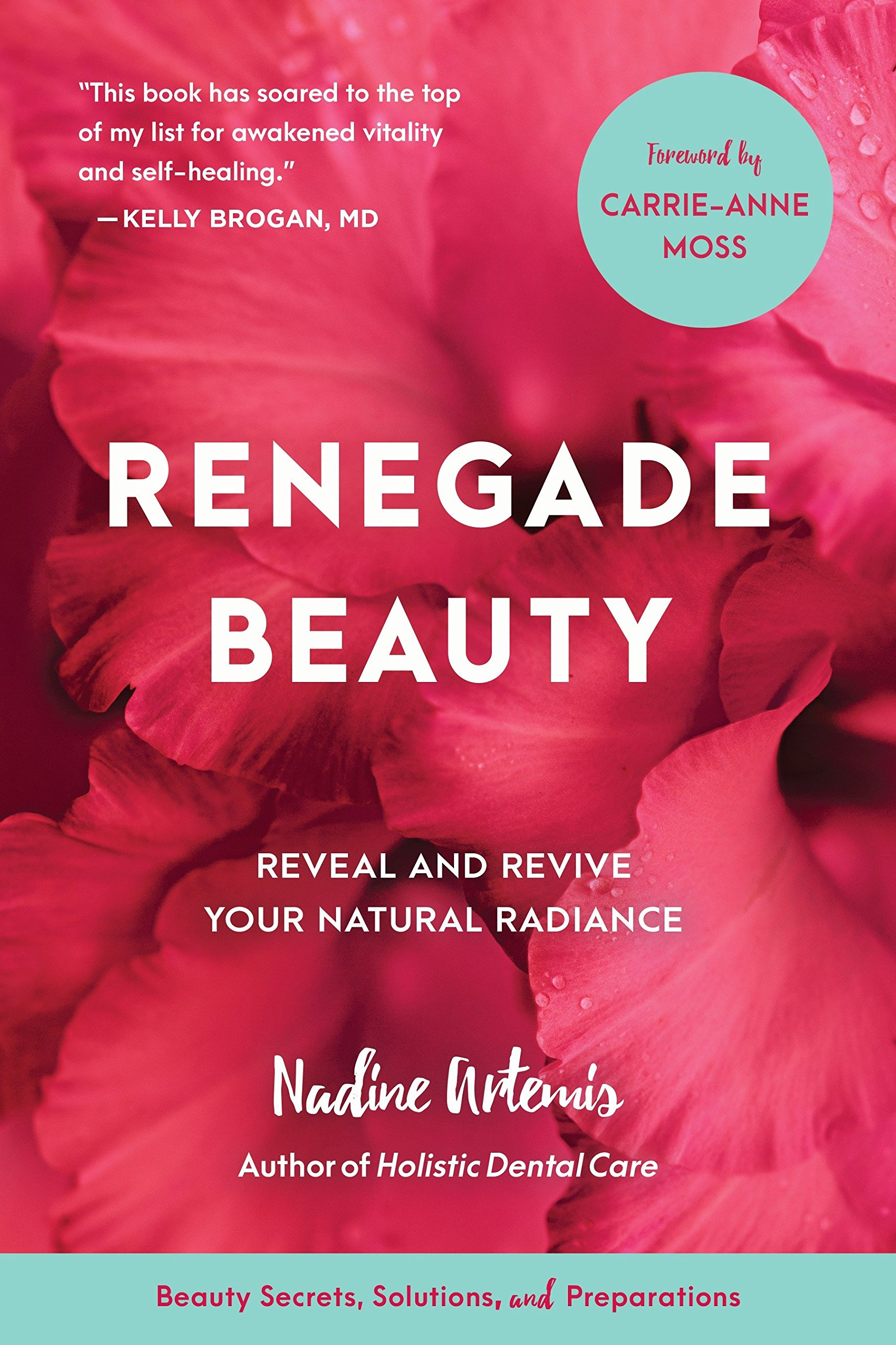 Renegade beauty reveal and revive your natural radiance beauty renegade beauty reveal and revive your natural radiance beauty secrets solutions and preparations nadine artemis carrie anne moss 9781583949696 fandeluxe Image collections