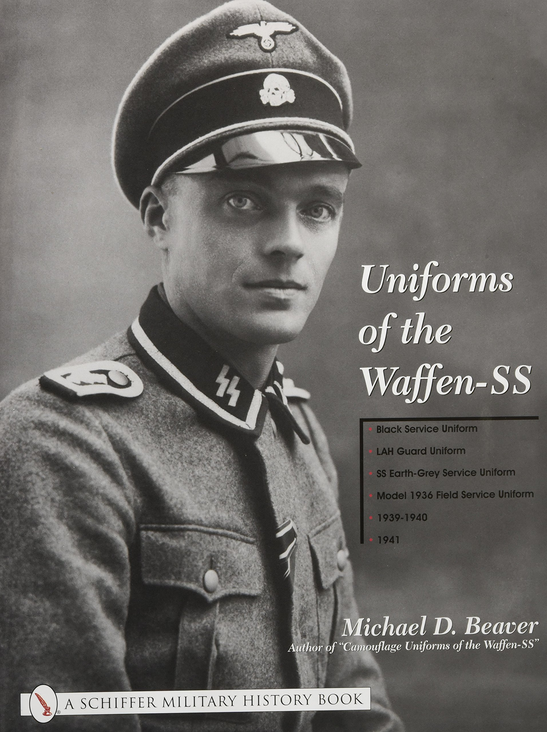 Uniforms of the Waffen-SS, Vol. 1: Black Service Uniform, LAH Guard Uniform, SS Earth-Grey Service Uniform, Model 1936 Field Service Uniform, 1939-1941