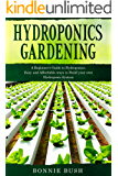 HYDROPONICS Gardening: Start your Hydroponic System and Grow Fresh Organic Herbs, Fruits and Vegetables. (Urban Home Gardens)