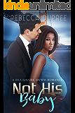 Not his baby: A BWWM Billionaire Romance