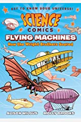 Science Comics: Flying Machines: How the Wright Brothers Soared Kindle Edition