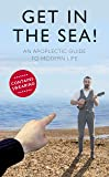 Get in the Sea!: An Apoplectic Guide to Modern Life