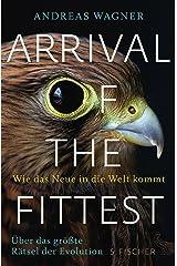 Arrival of the Fittest – Wie das Neue in die Welt kommt: Über das größte Rätsel der Evolution (German Edition) Kindle Edition