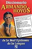 Diccionario Armando Hoyos, De la Real Epidemia de la Lengua (Spanish Edition)