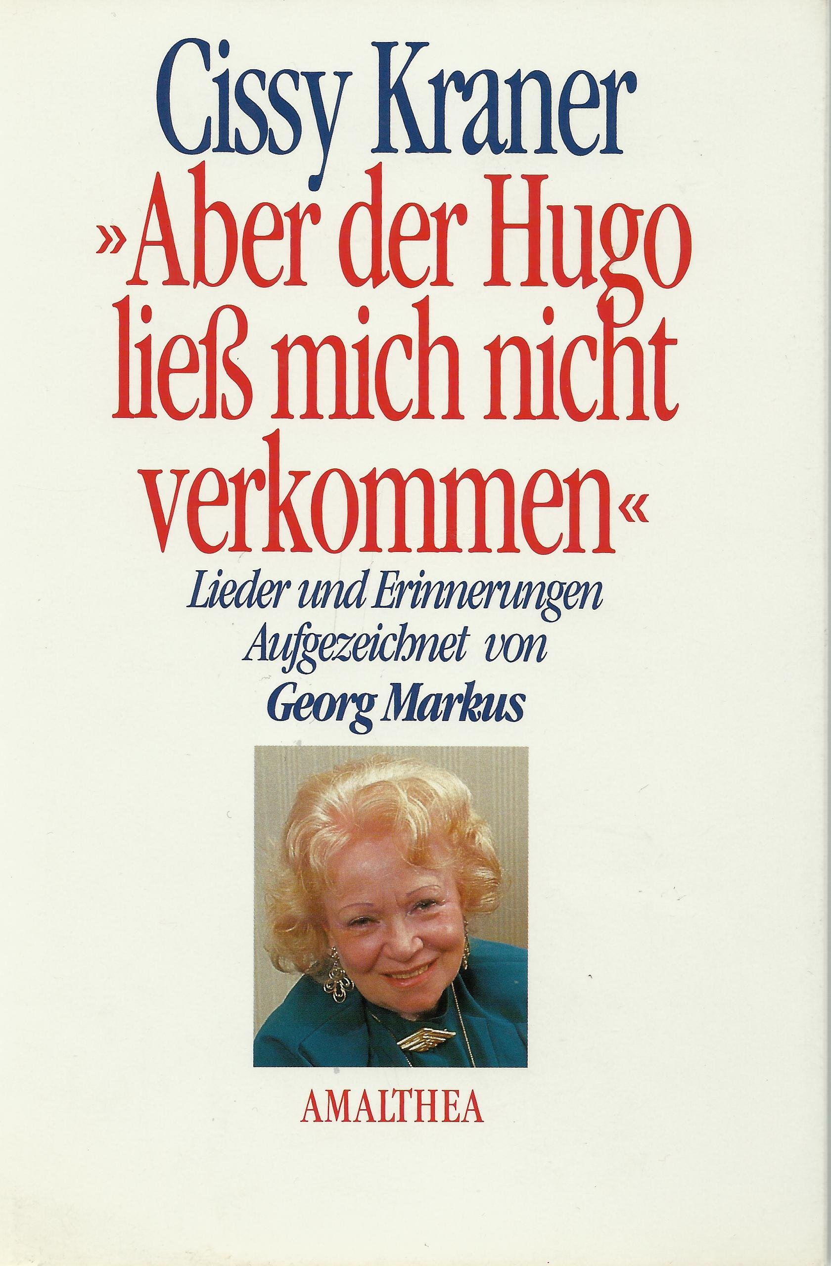 ' Aber der Hugo ließ mich nicht verkommen'. (Allemand) Relié – 31 août 1994 Cissy Kraner Amalthea Verlag 3850023591 Belletristik