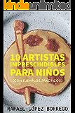 Diez artistas imprescindibles para niños: Con ejemplos prácticos (Spanish Edition)