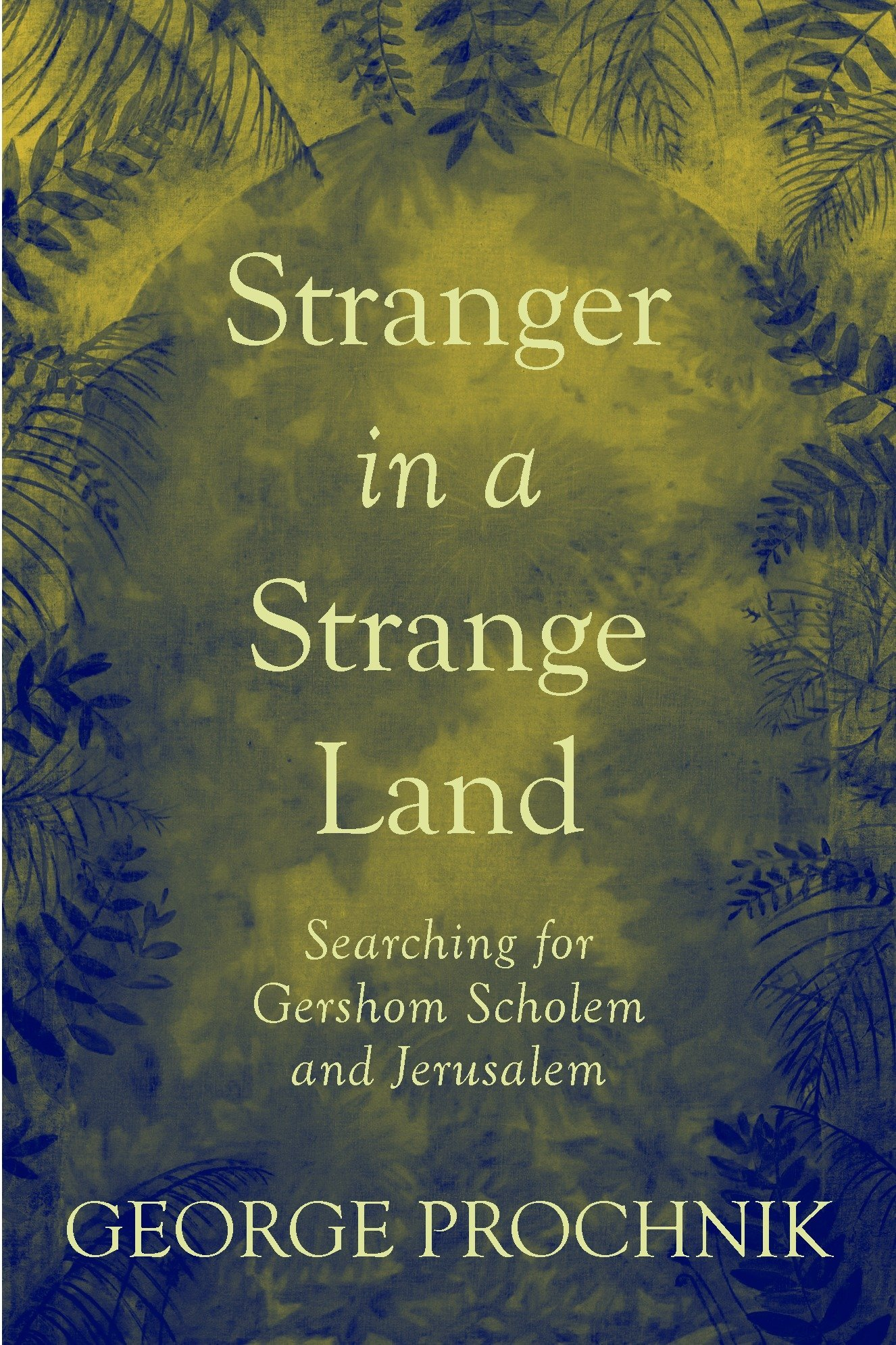 Stranger in a Strange Land: Searching for Gershom Scholem and Jerusalem PDF