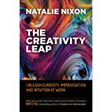 The Creativity Leap: Unleash Curiosity, Improvisation, and Intuition at Work