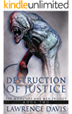 DESTRUCTION OF JUSTICE (The Monsters And Men Trilogy Book 2)