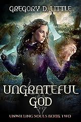 Ungrateful God (Unwilling Souls Book 2) Kindle Edition
