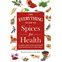 The Everything Guide to Spices for Health: A Complete Guide to the Natural Health-boosting Benefits of Everyday Spices (Everything®) (English Edition)