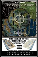 The Zodiac Killer Enigma: The Secret of the Zodiac Killer Schematic Kindle Edition