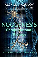 NOOGENESIS: Computational Biology (The Cybernetic Theory of Mind) Kindle Edition