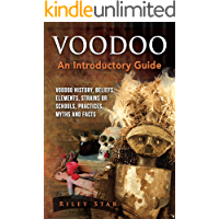 Voodoo: Voodoo History, Beliefs, Elements, Strains or Schools, Practices, Myths and Facts. An Introductory Guide (English Edition)