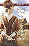 Would-Be Wilderness Wife (Frontier Bachelors Book 2)