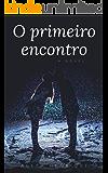 O PRIMEIRO ENCONTRO