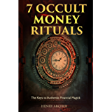 7 Occult Money Rituals: The Keys to Authentic Financial Magick (The Power of Magick)