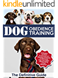 Dog Obedience Training: The Definitive Guide: 6 Mistakes To Avoid At All Costs & 5 Essential Commands To Effectively…