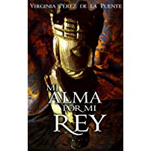 Mi alma por mi rey (Spanish Edition) Sep 15, 2014