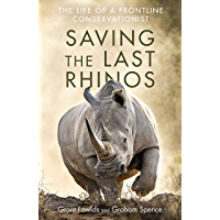 Saving the Last Rhinos: The Life of a Frontline Conservationist (English Edition)