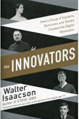 Innovators: How a Group of Inventors, Hackers, Geniuses and Geeks Created the Digital Revolution Paperback