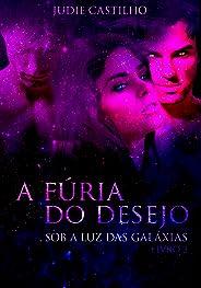 A fúria do desejo (Sob a luz das galáxias Livro 3)