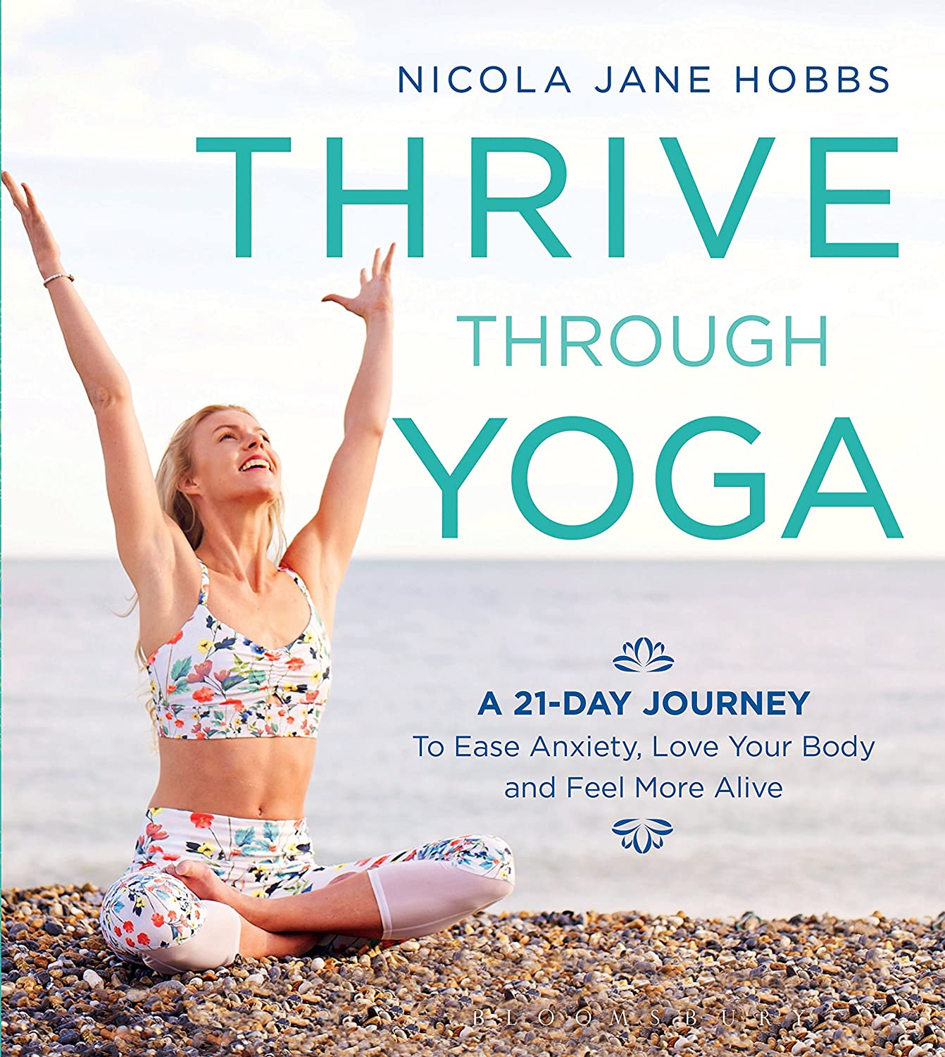 Thrive Through Yoga: A 21-Day Journey to Ease Anxiety, Love ...