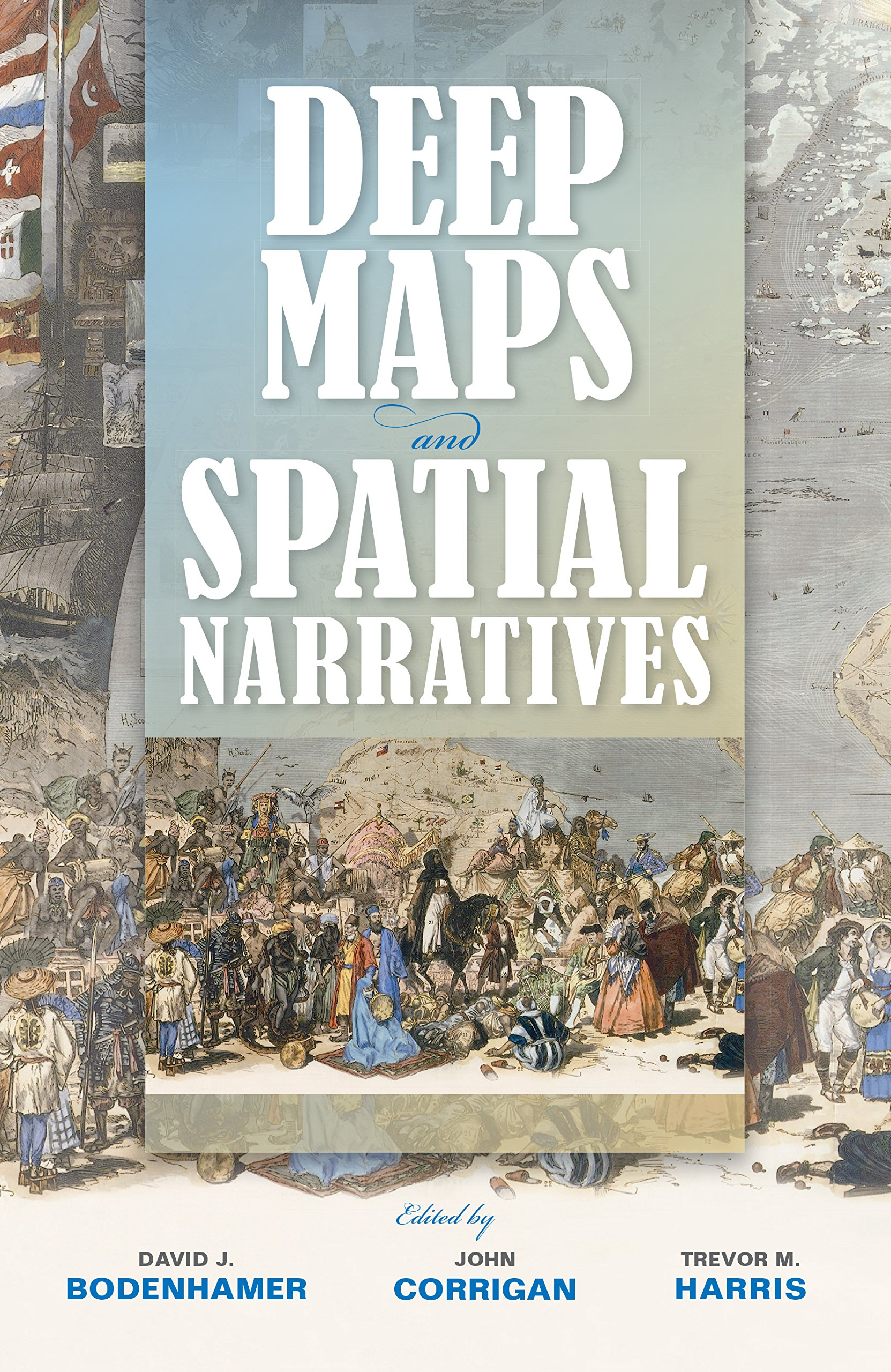 Deep Maps and Spatial Narratives (The Spatial Humanities)