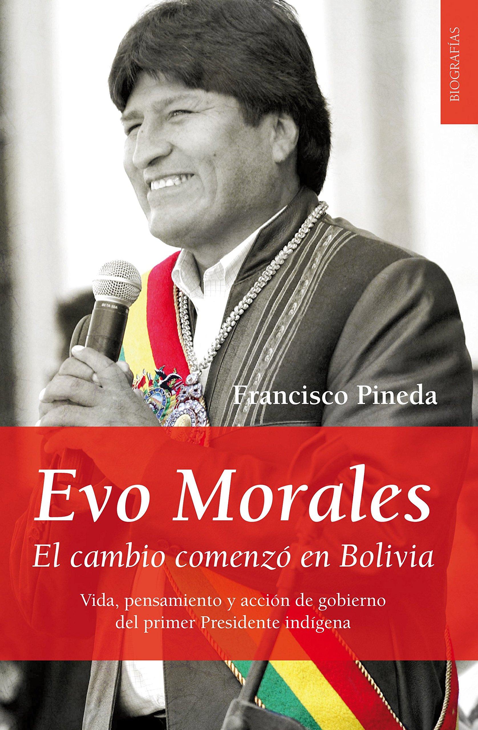 Evo Morales: El cambio comenzó en Bolivia: Amazon.es: Francisco Pineda Zamorano: Libros