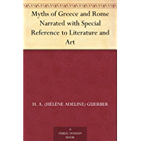 Myths of Greece and Rome Narrated with Special Reference to Literature and Art (免费公版书) (English Edition)