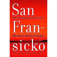 San Fransicko: Why Progressives Ruin Cities