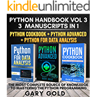 PYTHON HANDBOOK VOL 3, 3MANUSCRIPTS IN 1 PYTHON COOKBOOK + PYTHON ADVANCED + PYTHON FOR DATA ANALYSIS: THE MOST COMPLETE SOURCE OF KNOWLEDGE TO MASTERING THE PYTHON PROGRAMMING