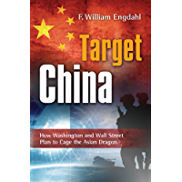 Target: China: How Washington and Wall Street Plan to Cage the Asian Dragon (English Edition)