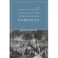 Everyday Life and Consumer Culture in Eighteenth-Century Damascus (Publications on the Near East)