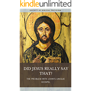 Did Jesus Really Say That?: The Problem with John's Unique Gospel