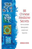 88 Chinese Medicine Secrets: How the wisdom of China can help you to stay healthy and live longer