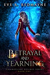 Betrayal and Yearning: A Fantasy Romance (Changeling Desires Series Book 1) Kindle Edition