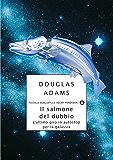 Il salmone del dubbio: L'ultimo giro in autostop per la galassia