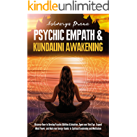PSYCHIC EMPATH & KUNDALINI AWAKENING: Discover How to Develop Psychic Abilities & Intuition, Open your Third Eye, Expand…