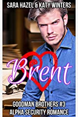 Brent: Alpha Security Romance (Goodman Brothers Book 3) Kindle Edition