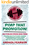 Pimp That Promotion!: Creating Big-Bang Promotions, Setting up Permafree Books, and Knowing When You're Ready to Start Marketing (Self-Publish Strong Book 3)