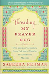 Threading My Prayer Rug: One Woman's Journey from Pakistani Muslim to American Muslim Paperback